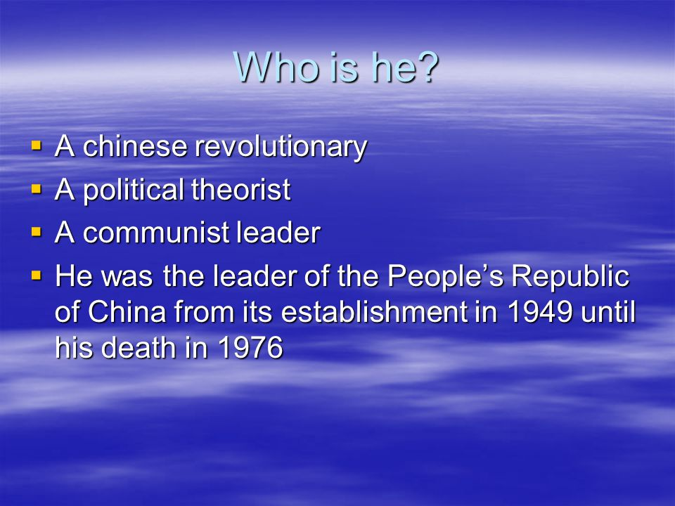 Who is he?  A chinese revolutionary  A political theorist  A communist leader  He was the leader of the People's Republic of China from its establ