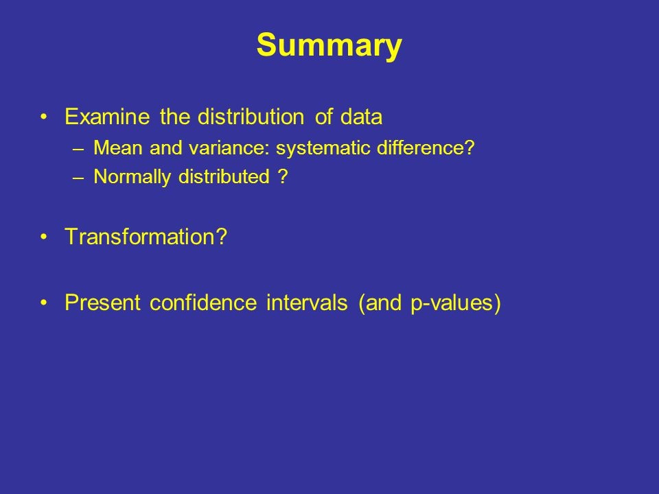 Summary Examine the distribution of data –Mean and variance: systematic difference.