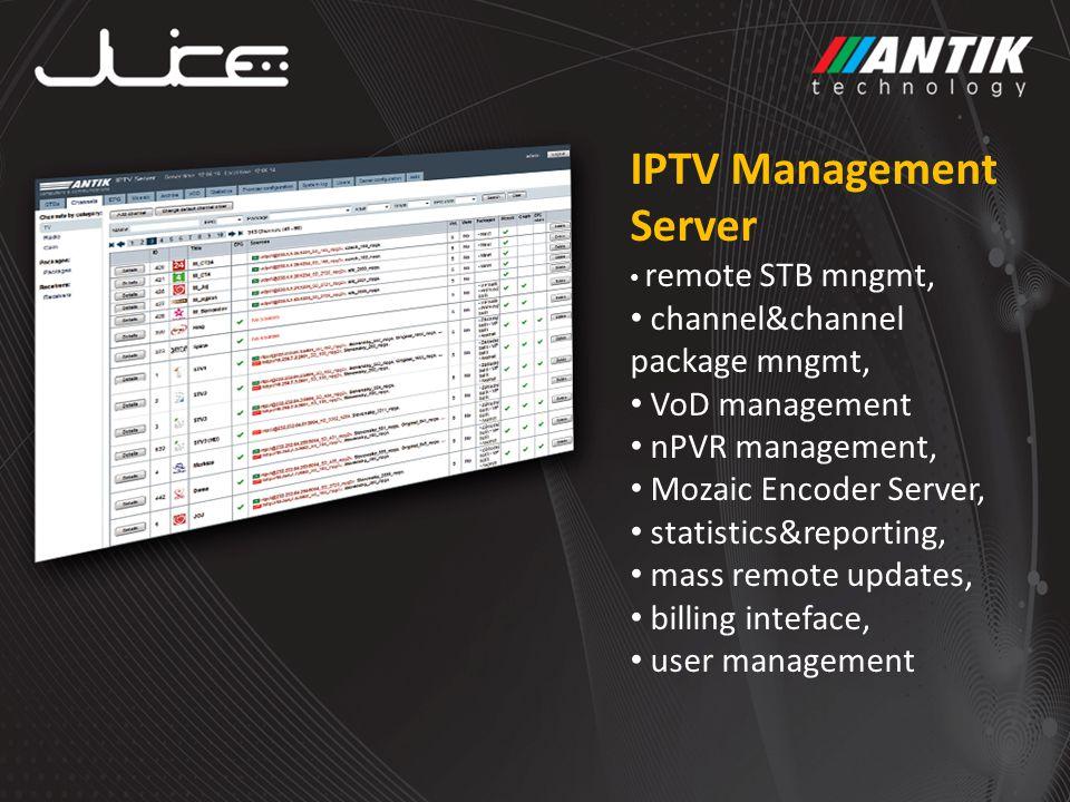 IPTV Management Server remote STB mngmt, channel&channel package mngmt, VoD management nPVR management, Mozaic Encoder Server, statistics&reporting, m