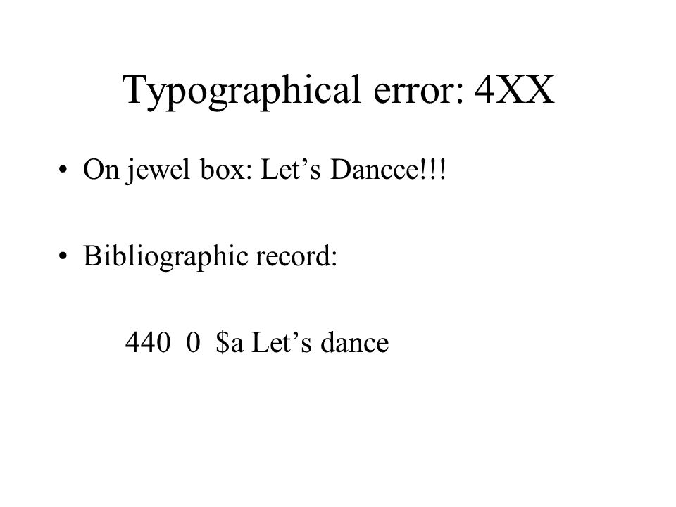 Typographical error: SAR 130 0 $a Let's dance 430 0 $a Let's dancce 670 $a _______ $b jewel box (Let's dance) Or: can include [sic] in 670 $b Reference: LCRI 26.5A