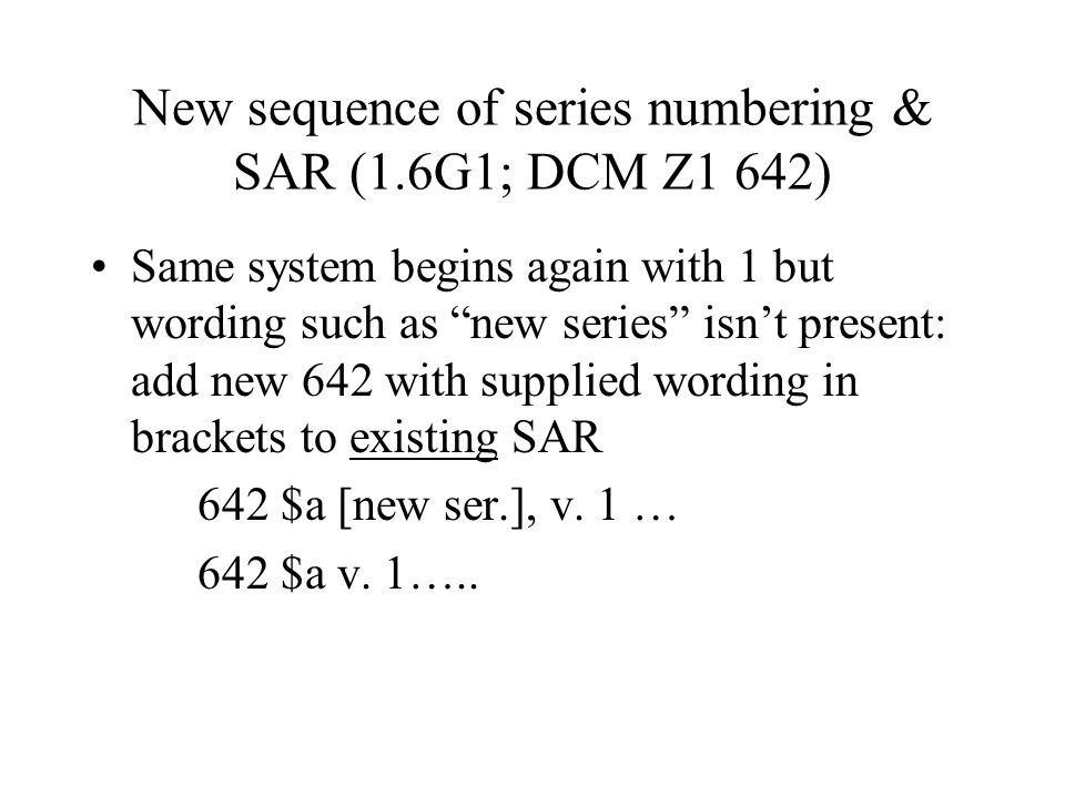 LCRI 1.6G1 LC/PCC practice: In determining if there is a new sequence of numbering not accompanied by wording such as new series, consult the national authority file for a series authority record for the series.