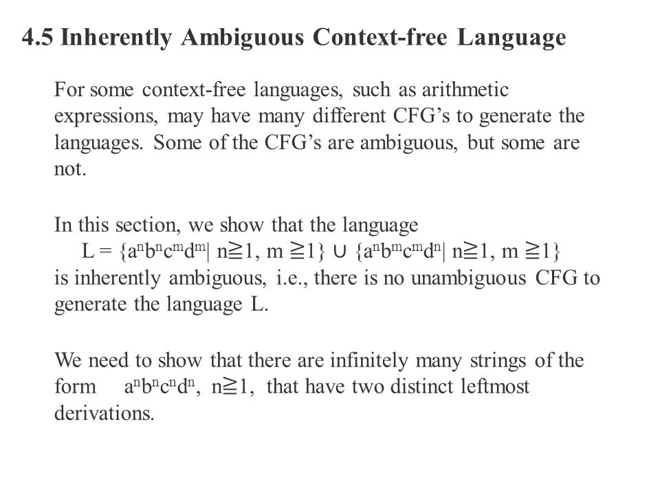 4.5 Inherently Ambiguous Context-free Language For some context-free languages, such as arithmetic expressions, may have many different CFG's to gener