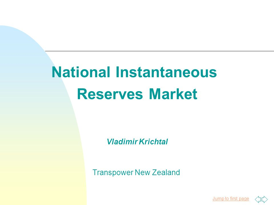 Jump to first page National Instantaneous Reserves Market Vladimir Krichtal Transpower New Zealand