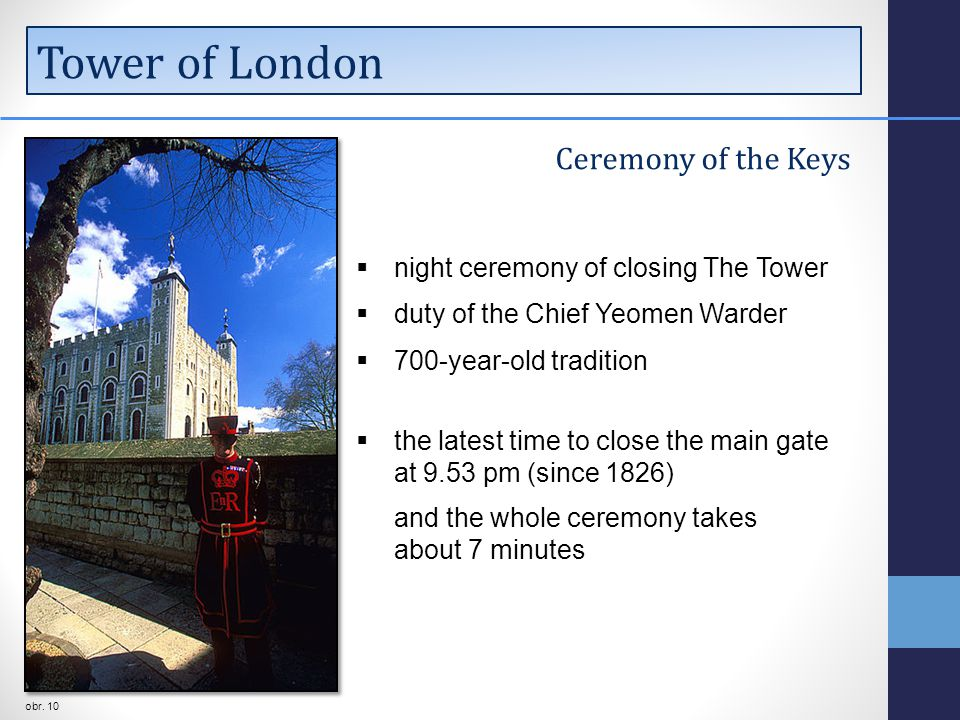 Tower of London Ceremony of the Keys  night ceremony of closing The Tower  duty of the Chief Yeomen Warder  700-year-old tradition  the latest time to close the main gate at 9.53 pm (since 1826) and the whole ceremony takes about 7 minutes obr.