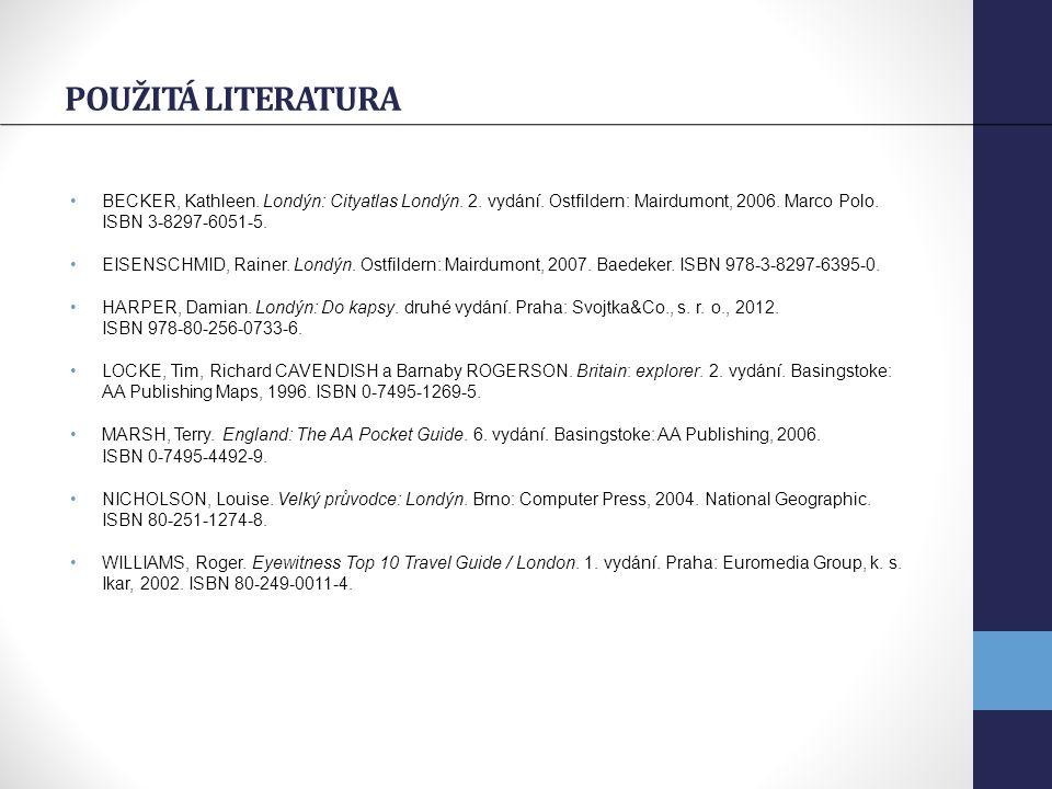 POUŽITÁ LITERATURA BECKER, Kathleen. Londýn: Cityatlas Londýn. 2. vydání. Ostfildern: Mairdumont, 2006. Marco Polo. ISBN 3-8297-6051-5. EISENSCHMID, R