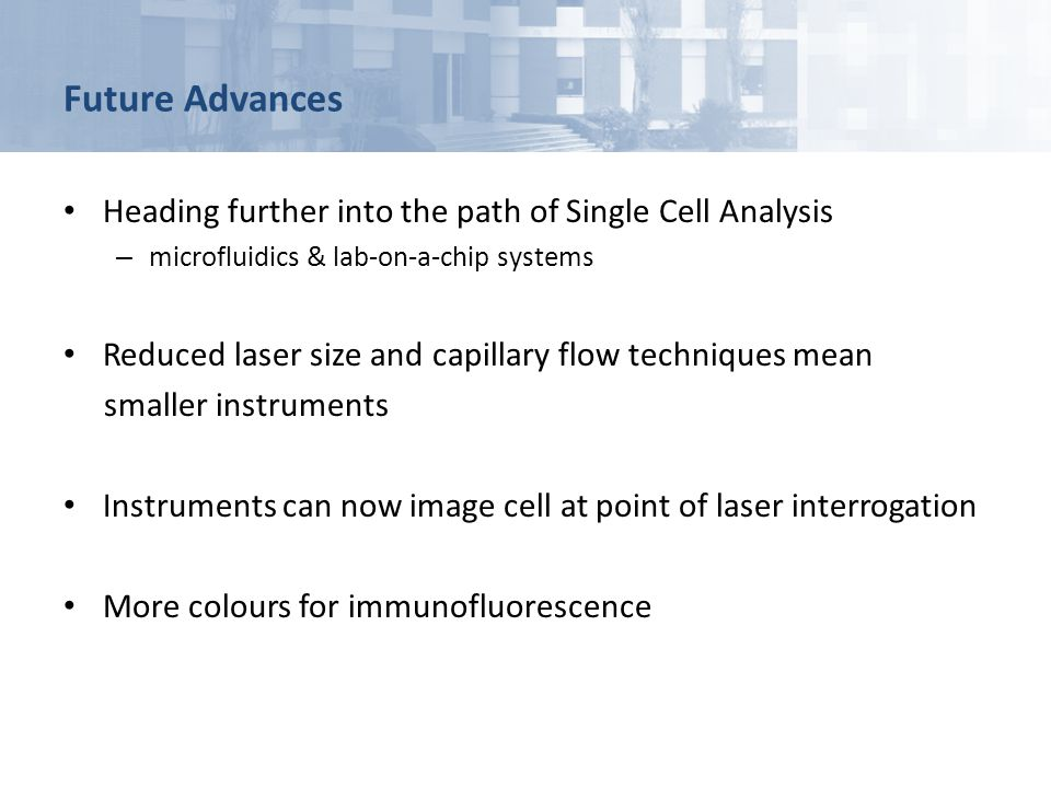 Future Advances Heading further into the path of Single Cell Analysis – microfluidics & lab-on-a-chip systems Reduced laser size and capillary flow te