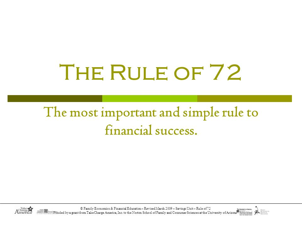 © Family Economics & Financial Education – Revised March 2009 – Savings Unit – Rule of 72 Funded by a grant from Take Charge America, Inc.