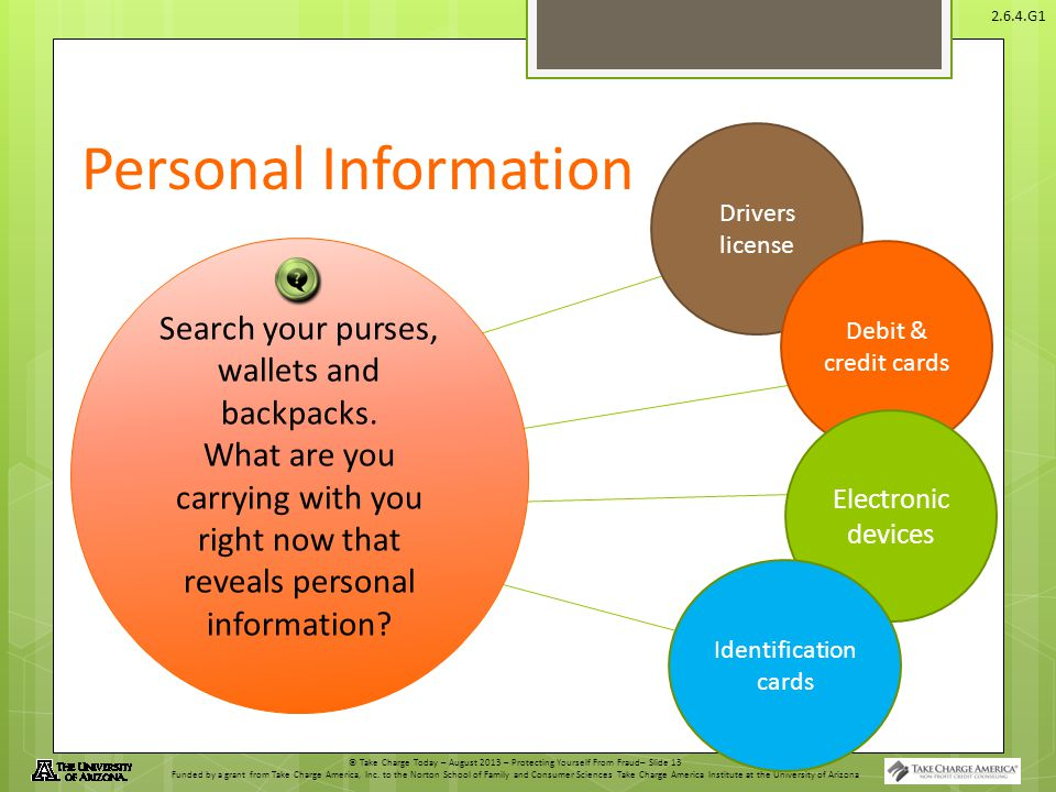 © Take Charge Today – August 2013 – Protecting Yourself From Fraud– Slide 13 Funded by a grant from Take Charge America, Inc.