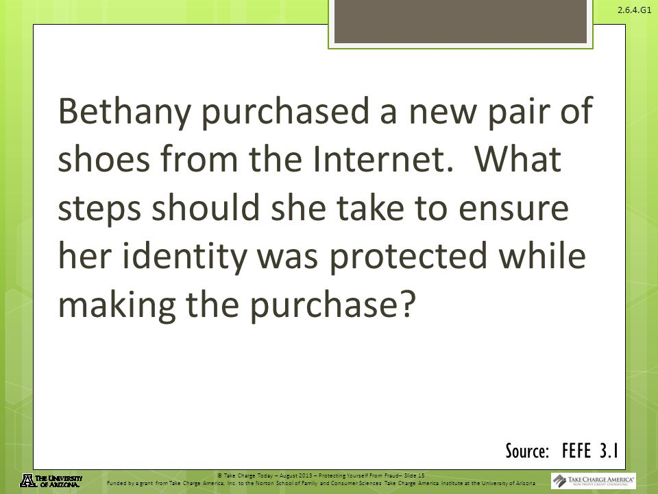 © Take Charge Today – August 2013 – Protecting Yourself From Fraud– Slide 15 Funded by a grant from Take Charge America, Inc. to the Norton School of