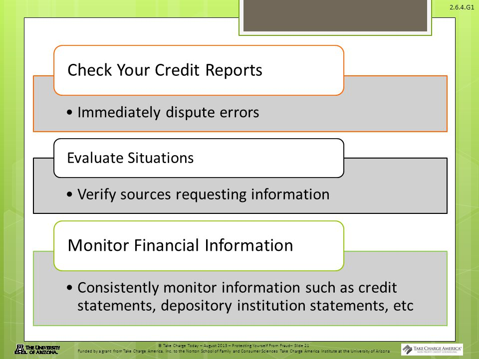 © Take Charge Today – August 2013 – Protecting Yourself From Fraud– Slide 21 Funded by a grant from Take Charge America, Inc. to the Norton School of