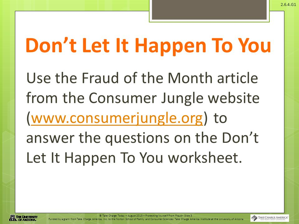 © Take Charge Today – August 2013 – Protecting Yourself From Fraud– Slide 5 Funded by a grant from Take Charge America, Inc.
