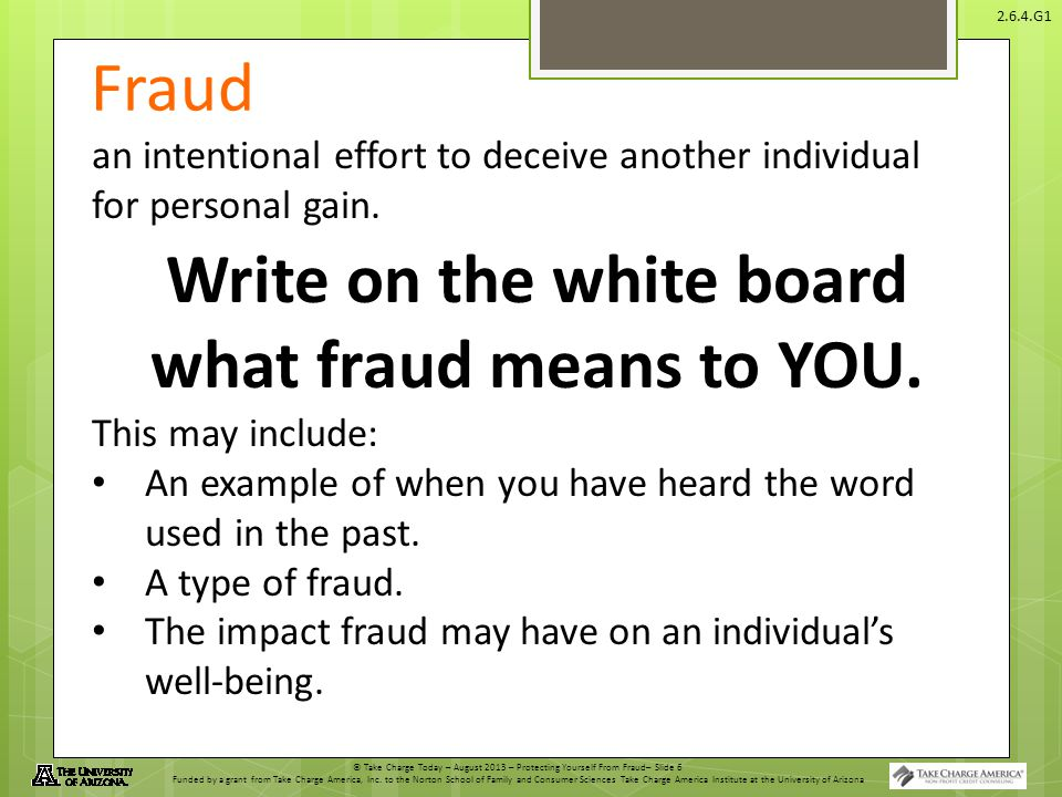 © Take Charge Today – August 2013 – Protecting Yourself From Fraud– Slide 6 Funded by a grant from Take Charge America, Inc.