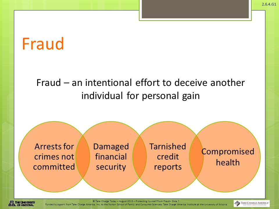 © Take Charge Today – August 2013 – Protecting Yourself From Fraud– Slide 7 Funded by a grant from Take Charge America, Inc. to the Norton School of F