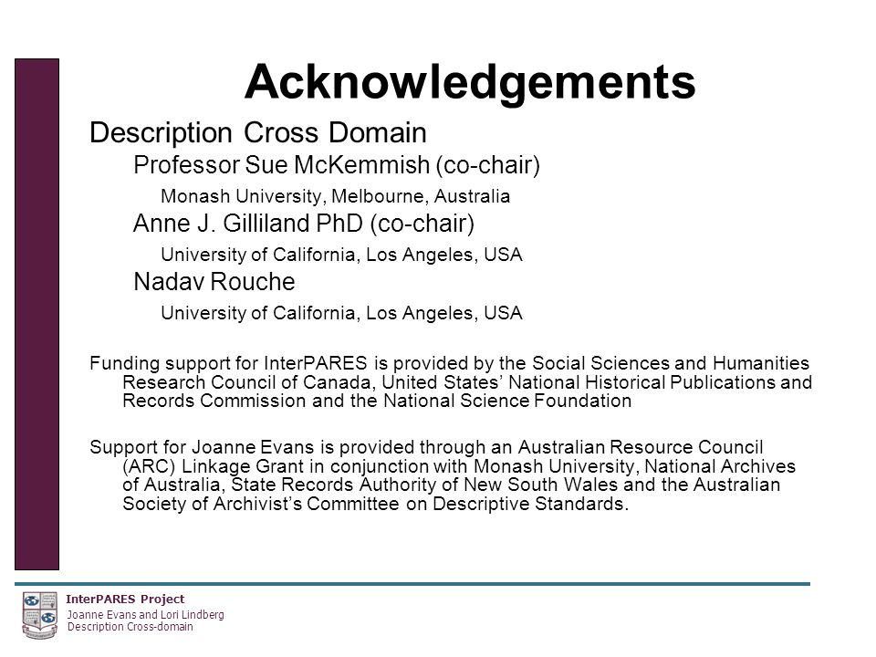 InterPARES Project Joanne Evans and Lori Lindberg Description Cross-domain Acknowledgements Description Cross Domain Professor Sue McKemmish (co-chair) Monash University, Melbourne, Australia Anne J.