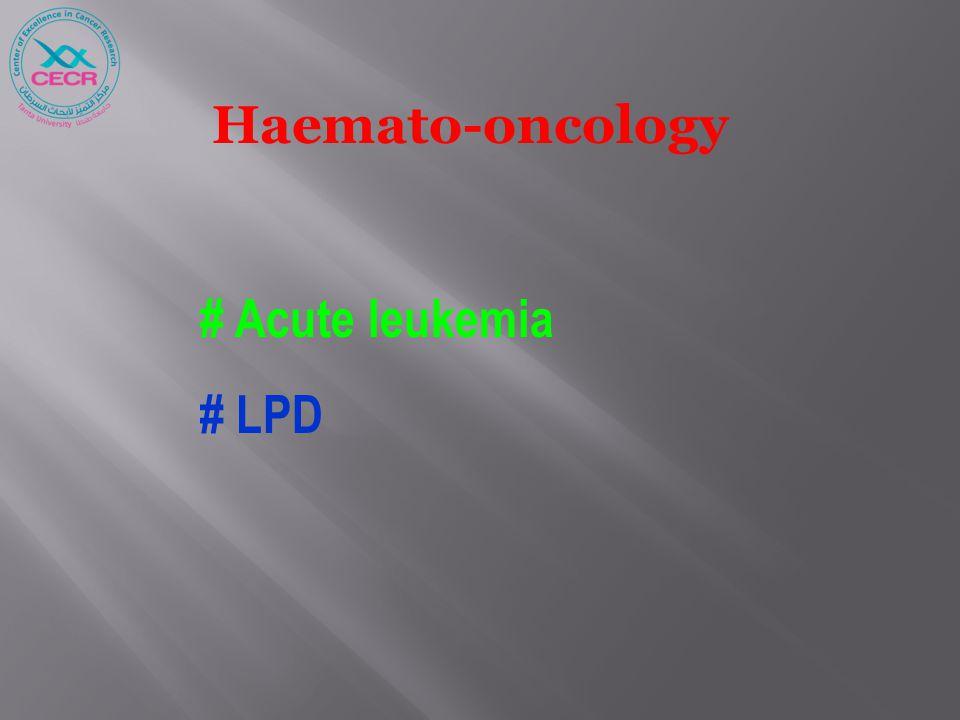 Haemato-oncology # Acute leukemia # LPD