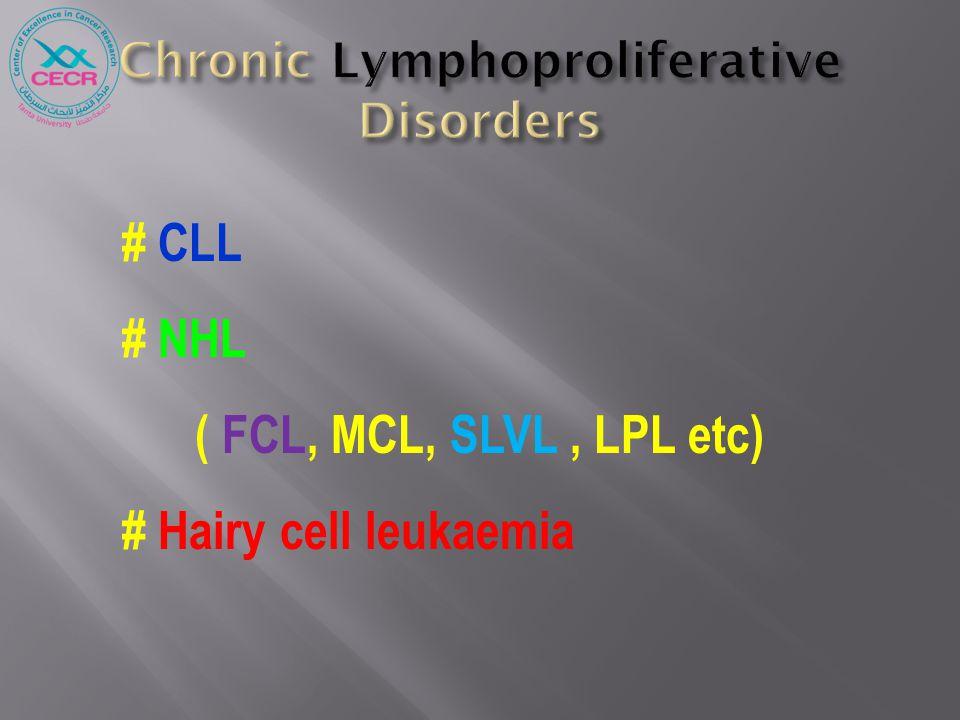 # CLL # NHL ( FCL, MCL, SLVL, LPL etc) # Hairy cell leukaemia