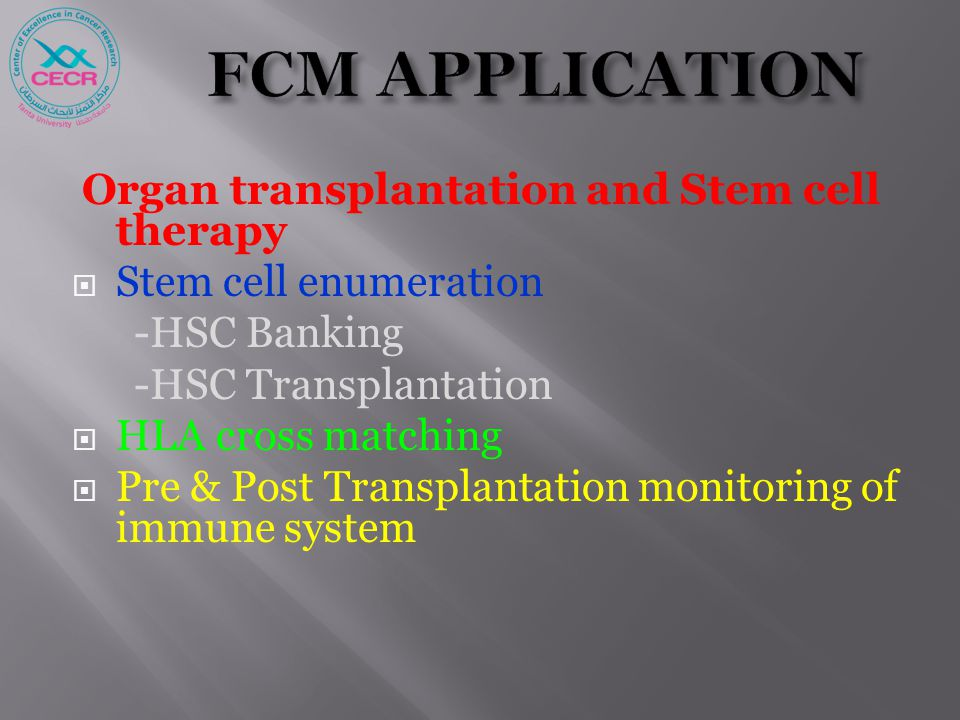 Organ transplantation and Stem cell therapy  Stem cell enumeration -HSC Banking -HSC Transplantation  HLA cross matching  Pre & Post Transplantation monitoring of immune system