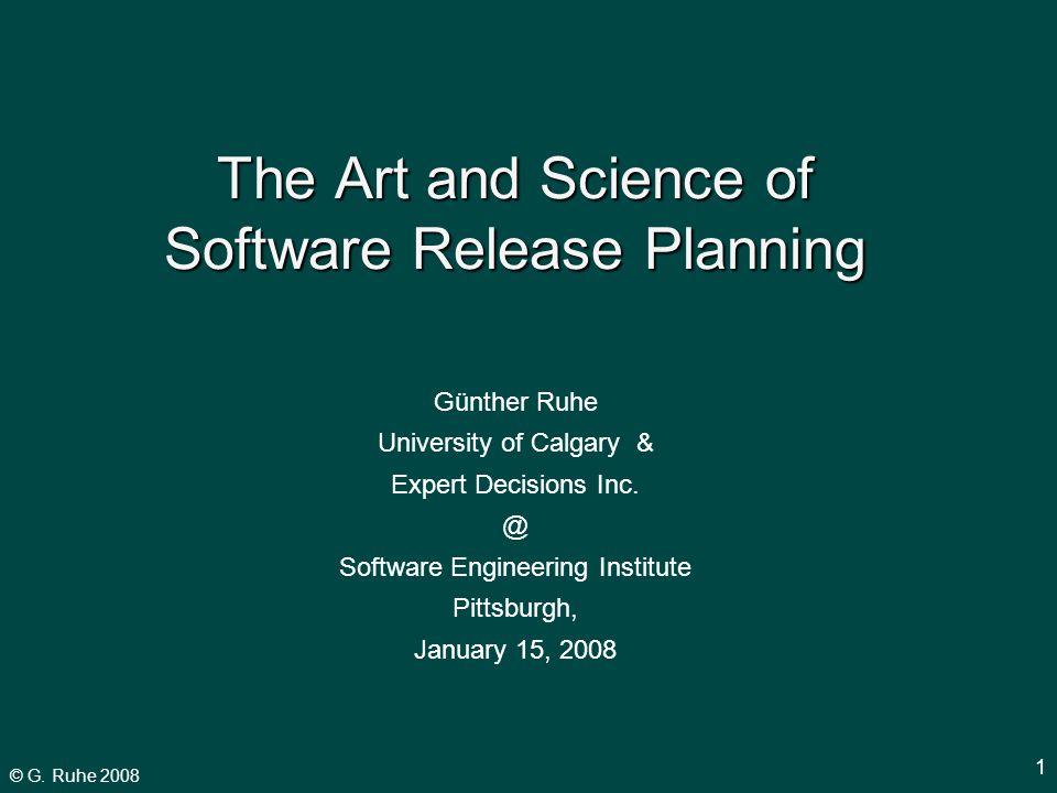 © G. Ruhe 2008 1 Günther Ruhe University of Calgary & Expert Decisions Inc.