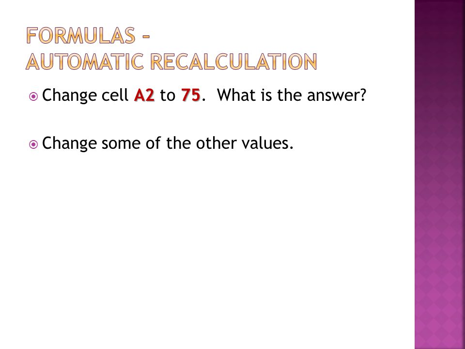 A275  Change cell A2 to 75. What is the answer?  Change some of the other values.