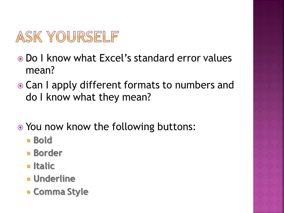  Do I know what Excel's standard error values mean?  Can I apply different formats to numbers and do I know what they mean?  You now know the follo