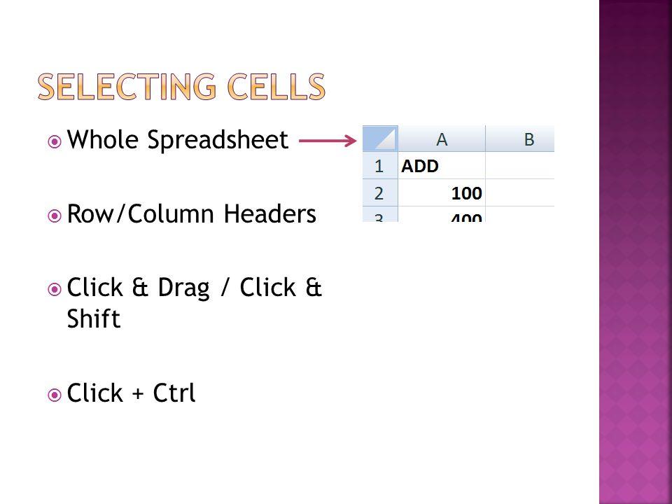  Whole Spreadsheet  Row/Column Headers  Click & Drag / Click & Shift  Click + Ctrl
