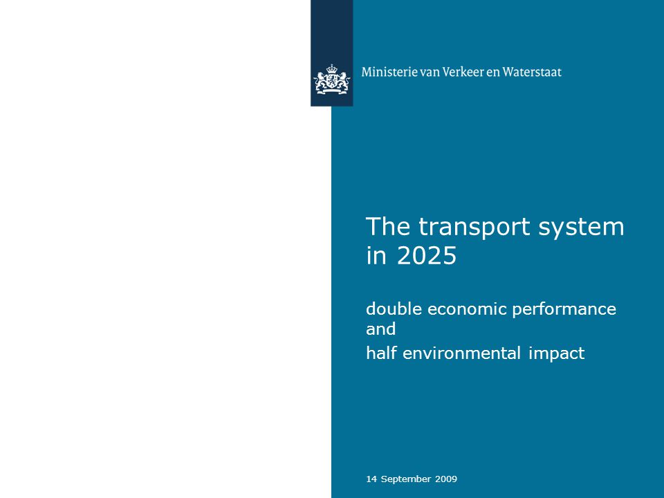 14 September 2009 The transport system in 2025 double economic performance and half environmental impact