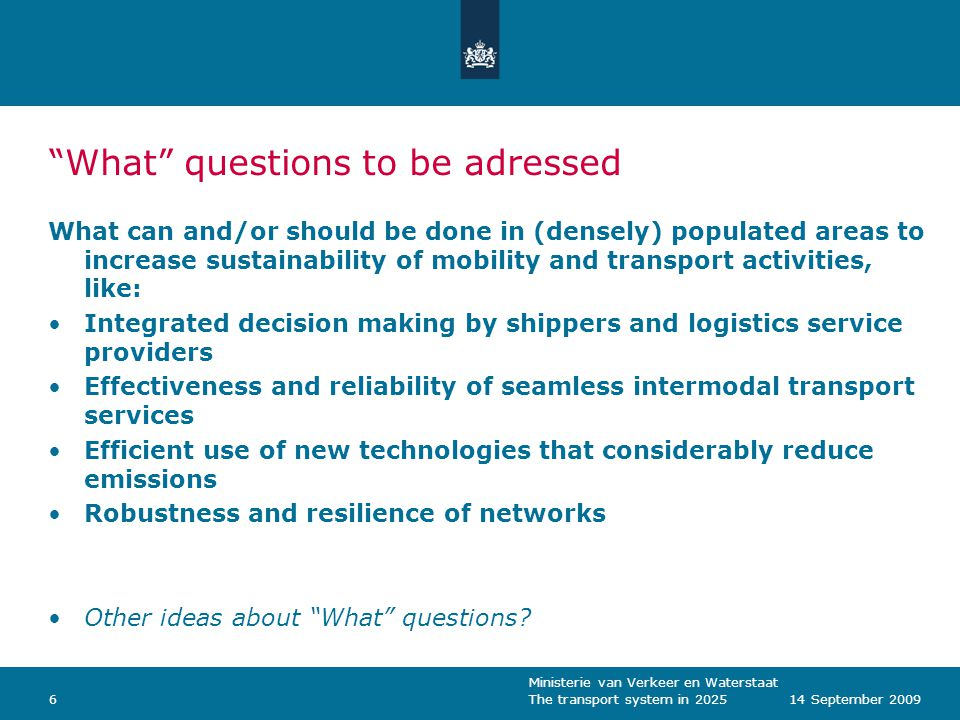 "Ministerie van Verkeer en Waterstaat The transport system in 2025614 September 2009 ""What"" questions to be adressed What can and/or should be done in"