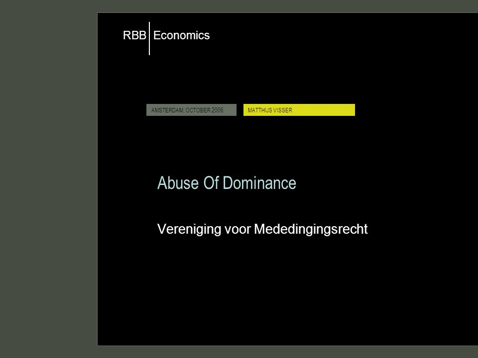 MATTHIJS VISSER Economics RBB 2 VERENIGING VOOR MEDEDINGINGSRECHT AMSTERDAM, OCTOBER 2006 Overview The Assessment of Dominance Exploitative abuses Foreclosure: The Discussion Paper of the Commission Specific categories of abuse: – Rebates – Predation