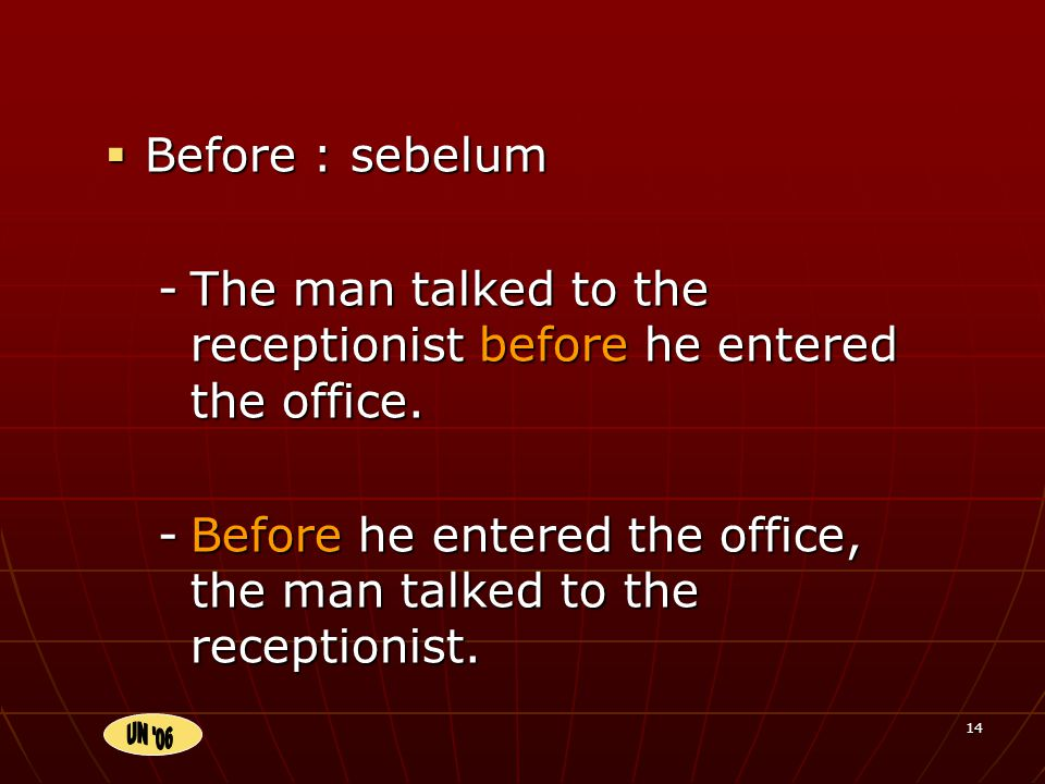 14 BBBBefore : sebelum -T-T-T-The man talked to the receptionist before he entered the office.