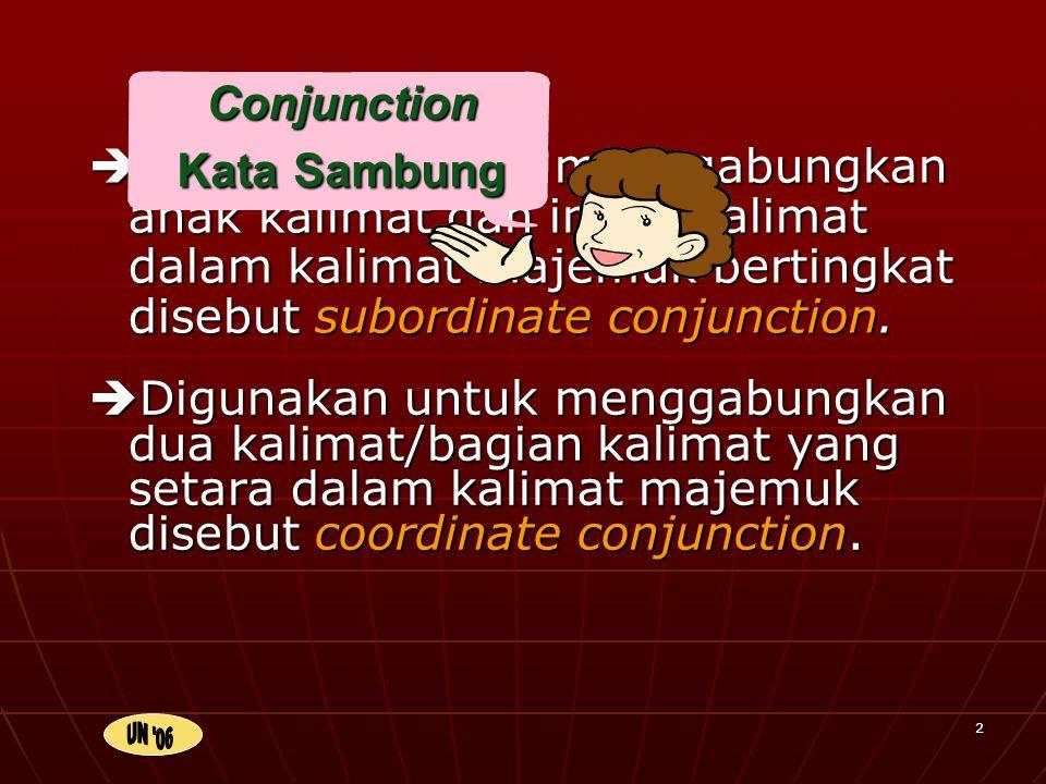 2  Digunakan untuk menggabungkan dua kalimat/bagian kalimat yang setara dalam kalimat majemuk disebut coordinate conjunction.