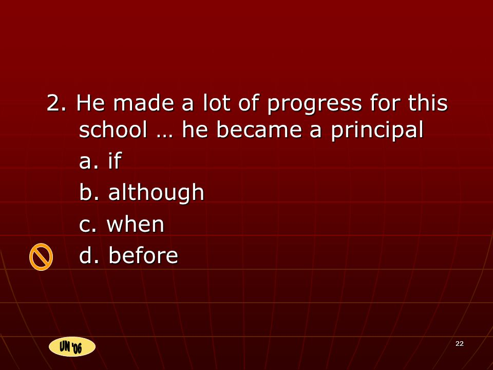 22 2. He made a lot of progress for this school … he became a principal a.
