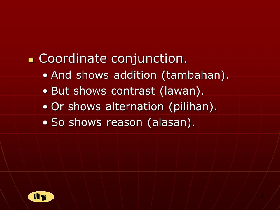 3 Coordinate conjunction. And shows addition (tambahan).