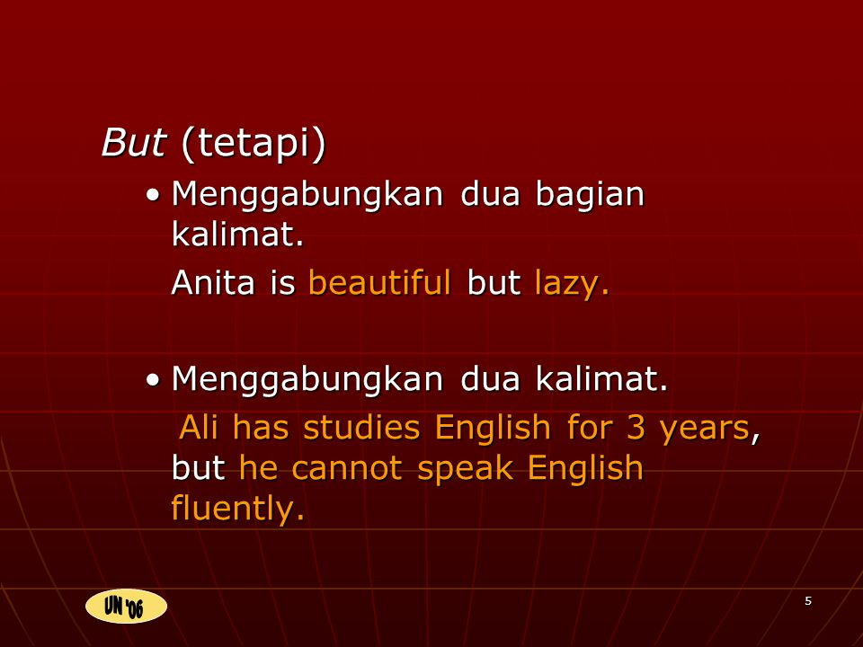 5 But (tetapi) Menggabungkan dua bagian kalimat. Anita is beautiful but lazy.