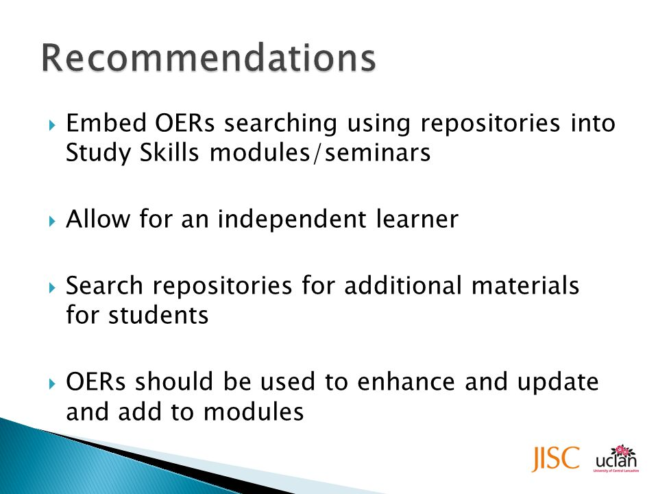  Embed OERs searching using repositories into Study Skills modules/seminars  Allow for an independent learner  Search repositories for additional materials for students  OERs should be used to enhance and update and add to modules