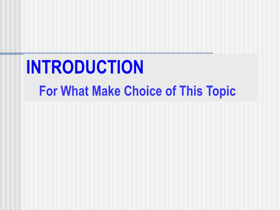 INTRODUCTION For What Make Choice of This Topic