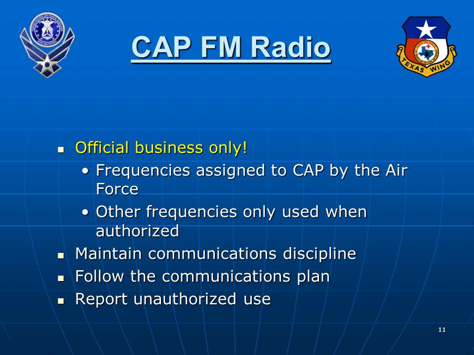 11 CAP FM Radio Official business only! Official business only! Frequencies assigned to CAP by the Air ForceFrequencies assigned to CAP by the Air For