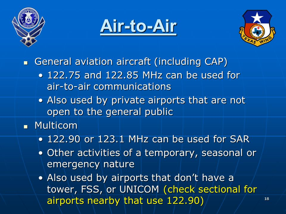 18 Air-to-Air General aviation aircraft (including CAP) General aviation aircraft (including CAP) 122.75 and 122.85 MHz can be used for air-to-air com