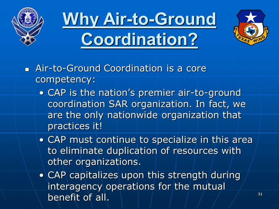 31 Why Air-to-Ground Coordination? Air-to-Ground Coordination is a core competency: Air-to-Ground Coordination is a core competency: CAP is the nation