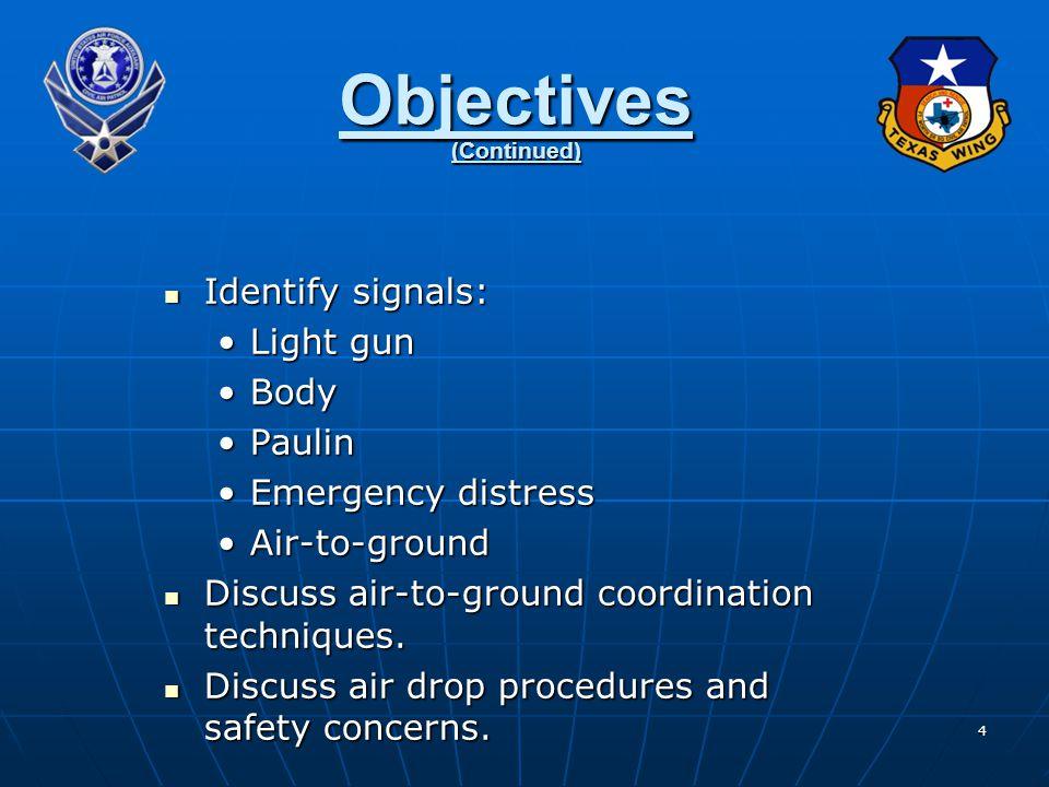4 Identify signals: Identify signals: Light gunLight gun BodyBody PaulinPaulin Emergency distressEmergency distress Air-to-groundAir-to-ground Discuss air-to-ground coordination techniques.
