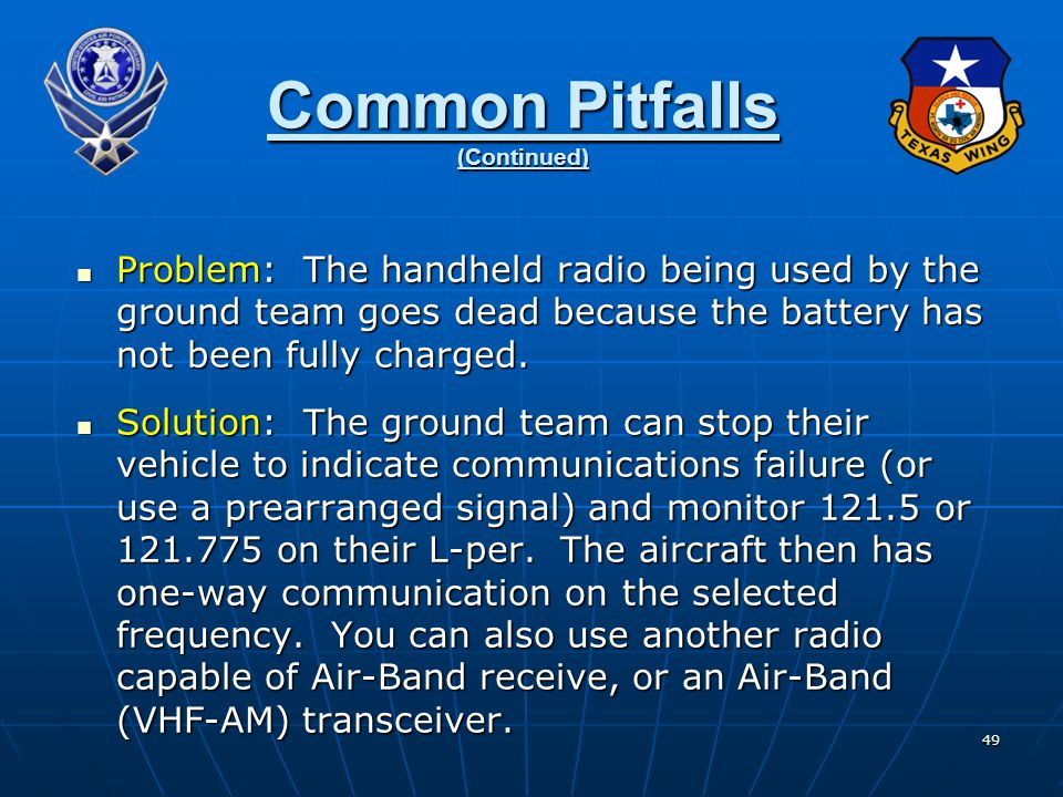 49 Common Pitfalls (Continued) Problem: The handheld radio being used by the ground team goes dead because the battery has not been fully charged. Pro