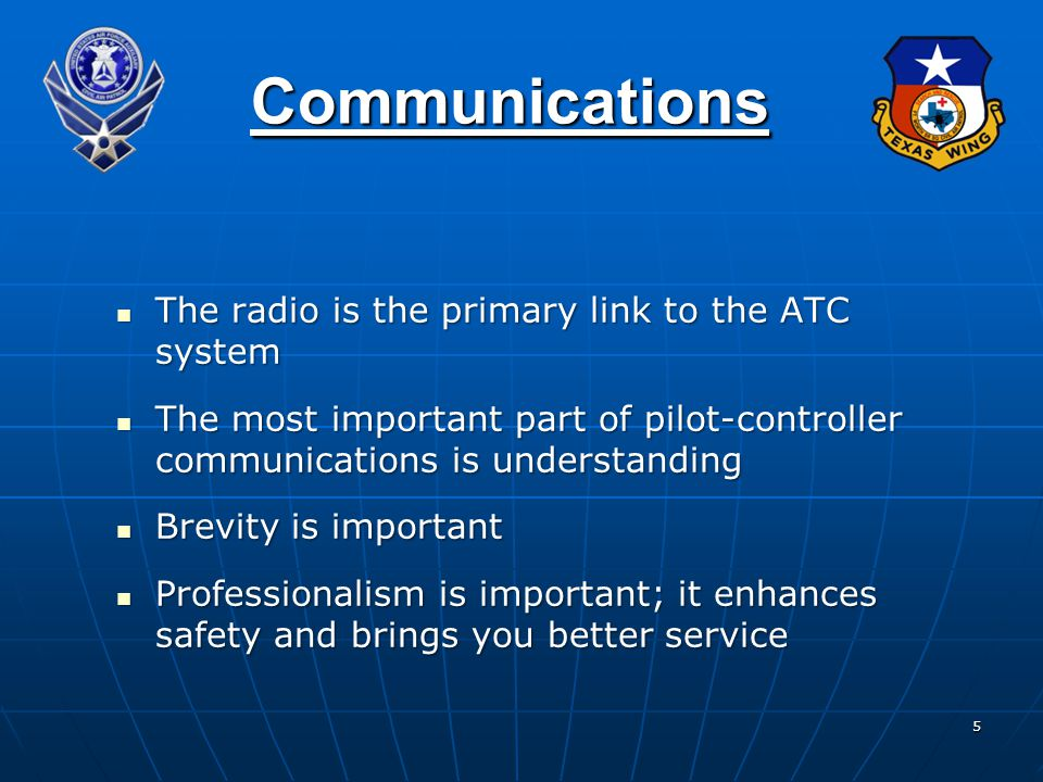 5 Communications The radio is the primary link to the ATC system The radio is the primary link to the ATC system The most important part of pilot-cont