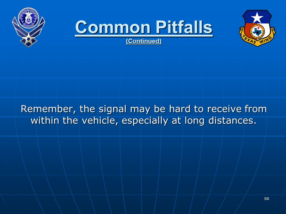 50 Common Pitfalls (Continued) Remember, the signal may be hard to receive from within the vehicle, especially at long distances.