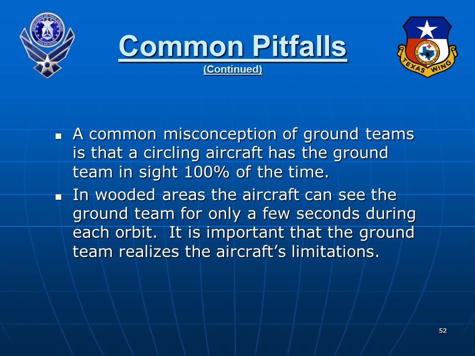 52 Common Pitfalls (Continued) A common misconception of ground teams is that a circling aircraft has the ground team in sight 100% of the time.