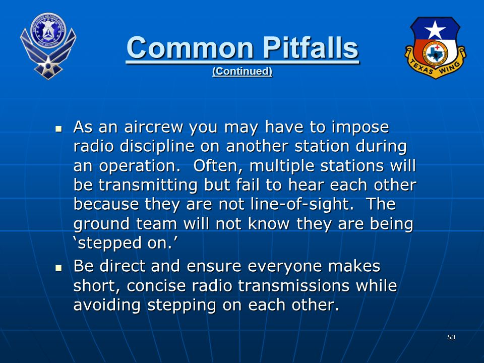 53 Common Pitfalls (Continued) As an aircrew you may have to impose radio discipline on another station during an operation.