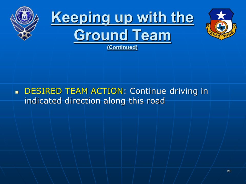 60 Keeping up with the Ground Team (Continued) DESIRED TEAM ACTION: Continue driving in indicated direction along this road DESIRED TEAM ACTION: Continue driving in indicated direction along this road