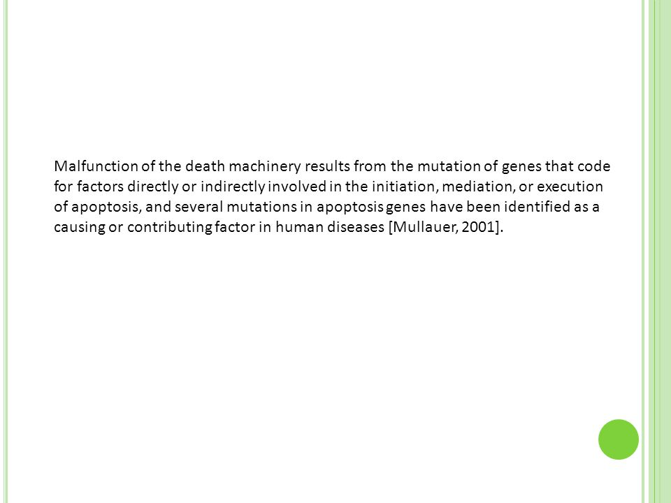 Malfunction of the death machinery results from the mutation of genes that code for factors directly or indirectly involved in the initiation, mediati