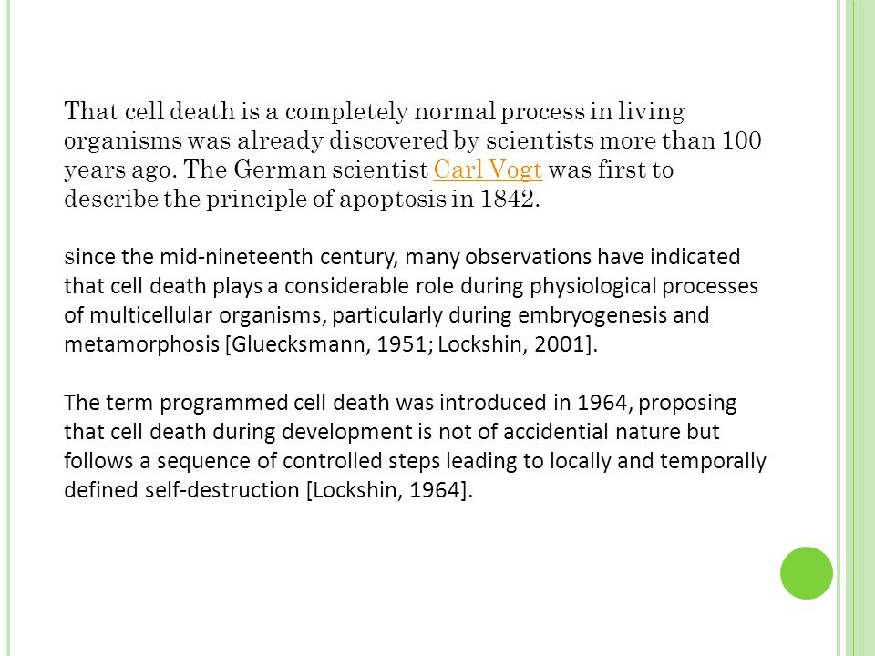 the term apoptosis had been coined in order to describe the morphological processes leading to controlled cellular self-destruction and was first introduced in a publication by Kerr, Wyllie and Currie [Kerr, 1972].