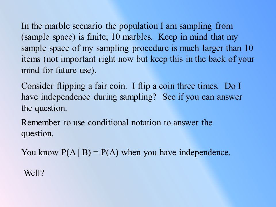 In the marble scenario the population I am sampling from (sample space) is finite; 10 marbles.