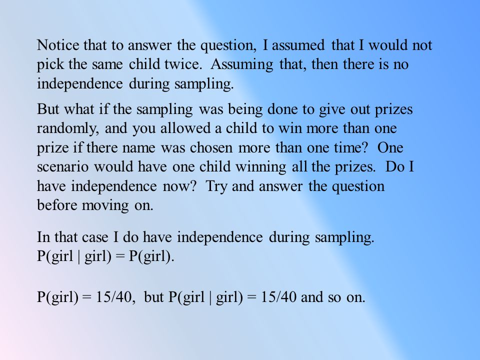 Notice that to answer the question, I assumed that I would not pick the same child twice.