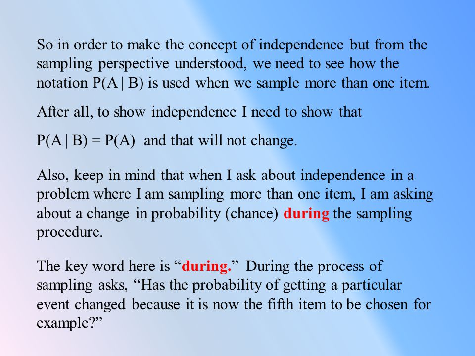 Let me give you some scenarios and see if you can detect if independence exists or does not during sampling.